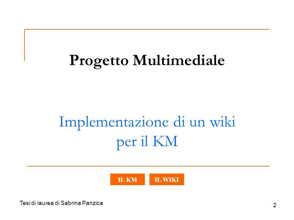 Tesi di laurea di Sabrina Panzica 2 Progetto Multimediale Implementazione di un wiki per il KM IL WIKIIL KM