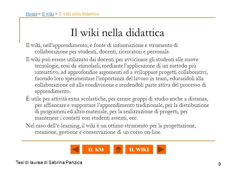 Tesi di laurea di Sabrina Panzica 9 Il wiki nella didattica Il wiki, nellapprendimento, è fonte di informazione e strumento di collaborazione per studenti, docenti, ricercatori e personale.