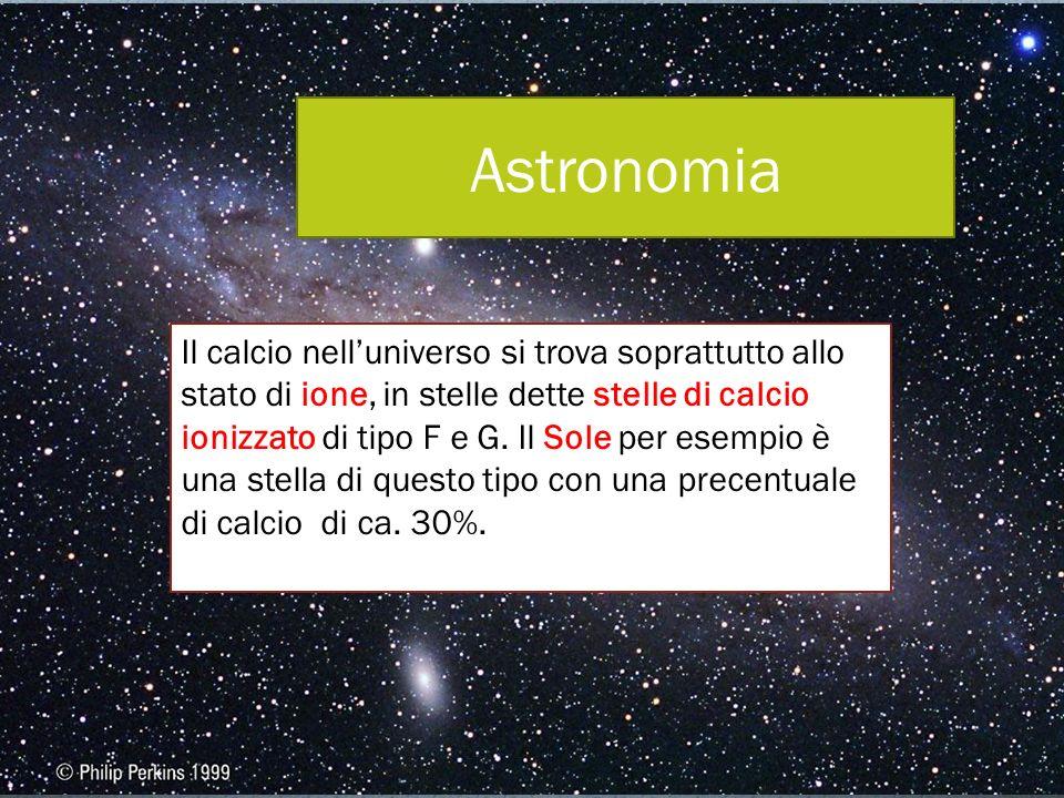 Astronomia Il calcio nelluniverso si trova soprattutto allo stato di ione, in stelle dette stelle di calcio ionizzato di tipo F e G.