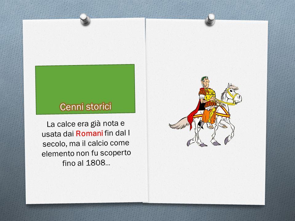 La calce era già nota e usata dai Romani fin dal I secolo, ma il calcio come elemento non fu scoperto fino al 1808 …
