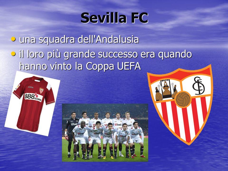 Sevilla FC una squadra dell'Andalusia una squadra dell'Andalusia il loro più grande successo era quando hanno vinto la Coppa UEFA il loro più grande s