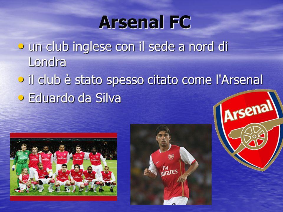 Arsenal FC Arsenal FC un club inglese con il sede a nord di Londra un club inglese con il sede a nord di Londra il club è stato spesso citato come l'A