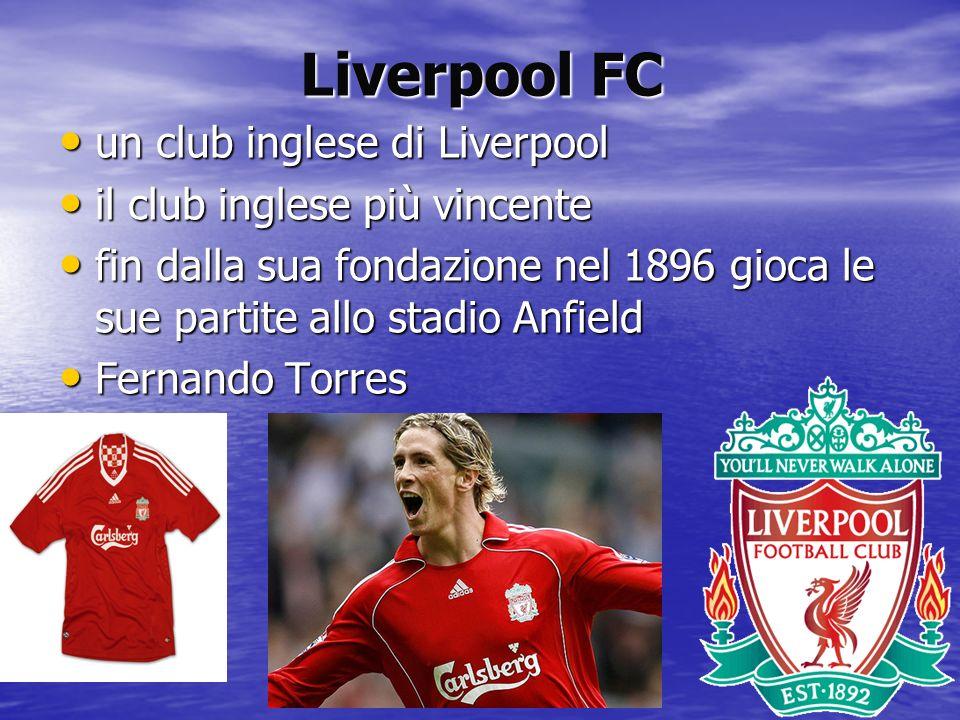 Liverpool FC un club inglese di Liverpool un club inglese di Liverpool il club inglese più vincente il club inglese più vincente fin dalla sua fondazi