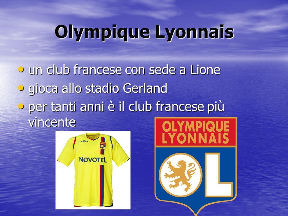 Olympique Lyonnais un club francese con sede a Lione un club francese con sede a Lione gioca allo stadio Gerland gioca allo stadio Gerland per tanti a