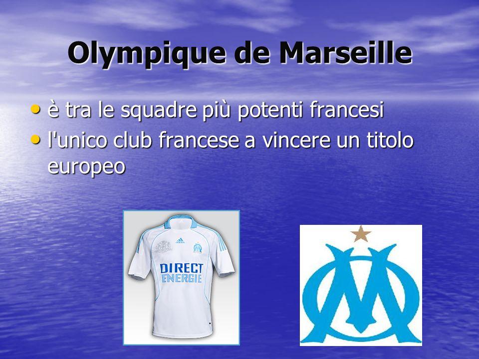 Olympique de Marseille è tra le squadre più potenti francesi è tra le squadre più potenti francesi l'unico club francese a vincere un titolo europeo l