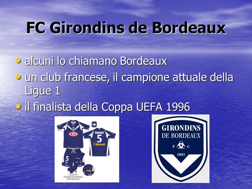 FC Girondins de Bordeaux alcuni lo chiamano Bordeaux alcuni lo chiamano Bordeaux un club francese, il campione attuale della Ligue 1 un club francese,