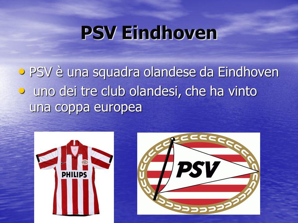 PSV Eindhoven PSV è una squadra olandese da Eindhoven PSV è una squadra olandese da Eindhoven uno dei tre club olandesi, che ha vinto una coppa europe