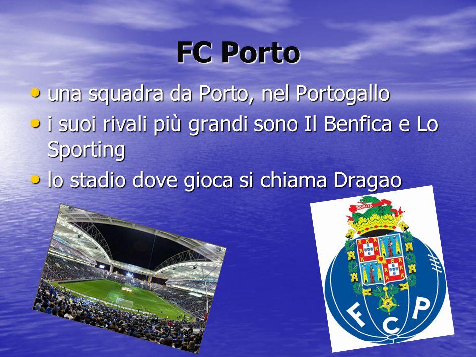 FC Porto una squadra da Porto, nel Portogallo una squadra da Porto, nel Portogallo i suoi rivali più grandi sono Il Benfica e Lo Sporting i suoi rival