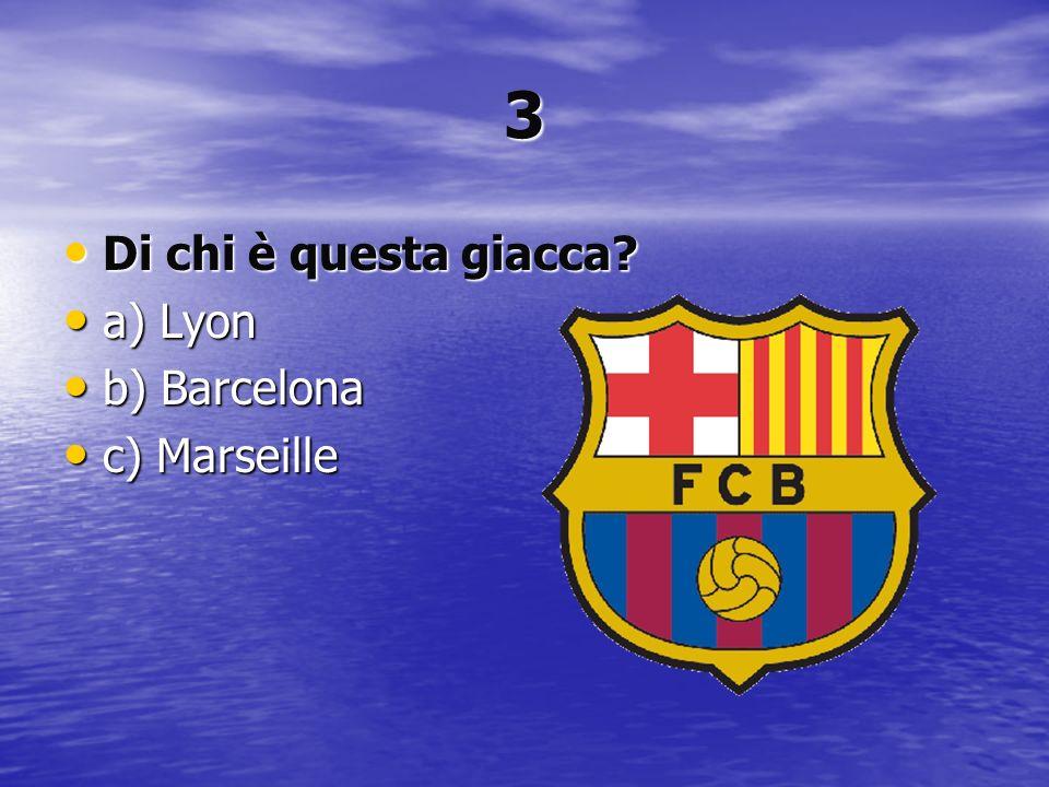 3 Di chi è questa giacca? Di chi è questa giacca? a) Lyon a) Lyon b) Barcelona b) Barcelona c) Marseille c) Marseille