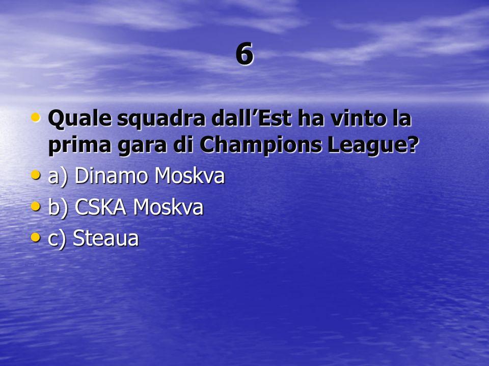 6 Quale squadra dallEst ha vinto la prima gara di Champions League? Quale squadra dallEst ha vinto la prima gara di Champions League? a) Dinamo Moskva