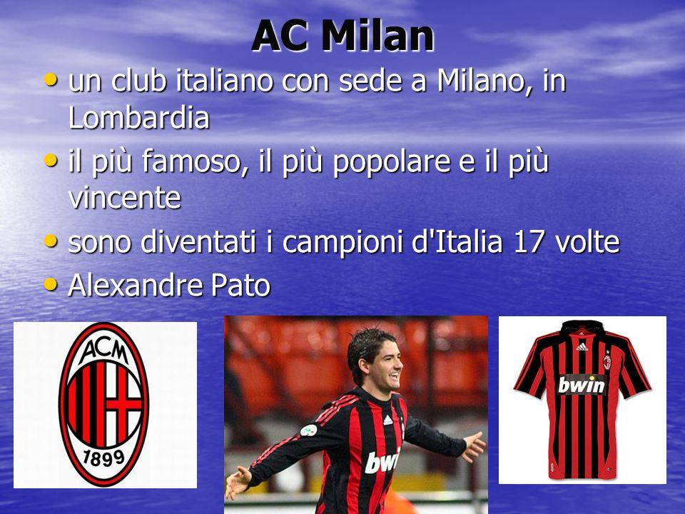 AC Milan un club italiano con sede a Milano, in Lombardia un club italiano con sede a Milano, in Lombardia il più famoso, il più popolare e il più vin