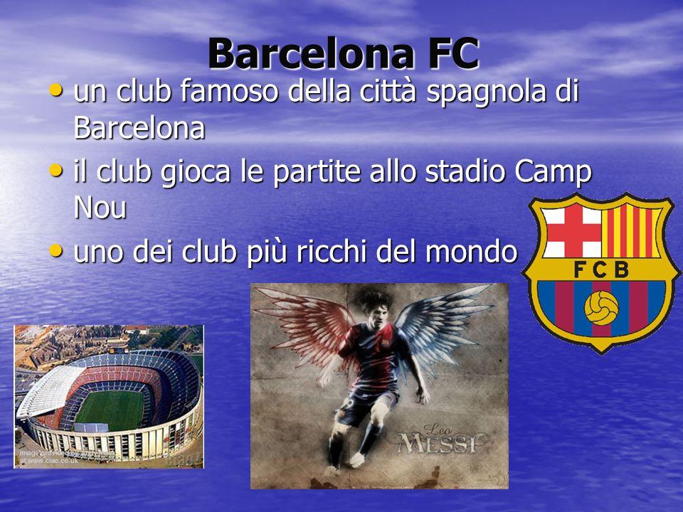 Barcelona FC un club famoso della città spagnola di Barcelona un club famoso della città spagnola di Barcelona il club gioca le partite allo stadio Ca