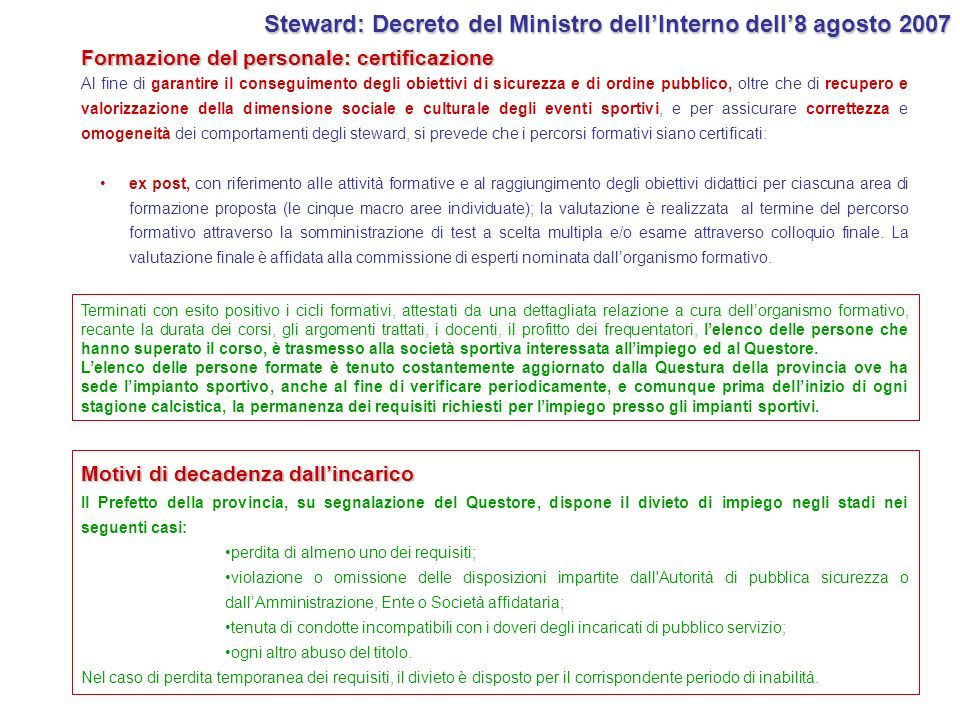 Steward: Decreto del Ministro dellInterno dell8 agosto 2007 Al fine di garantire il conseguimento degli obiettivi di sicurezza e di ordine pubblico, o