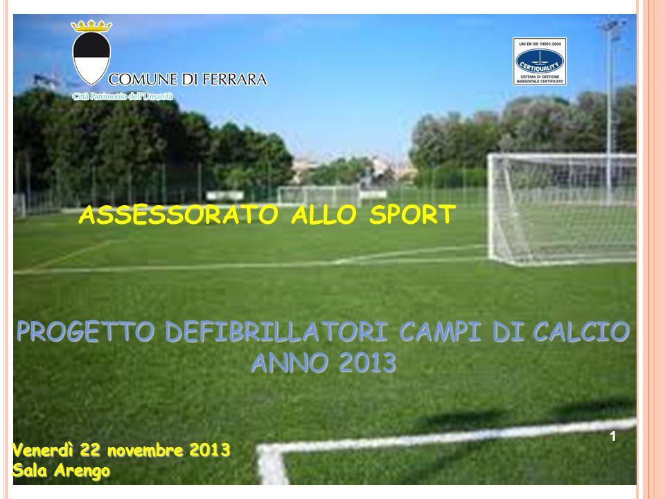 1 ASSESSORATO ALLO SPORT PROGETTO DEFIBRILLATORI CAMPI DI CALCIO ANNO 2013 Venerdì 22 novembre 2013 Sala Arengo