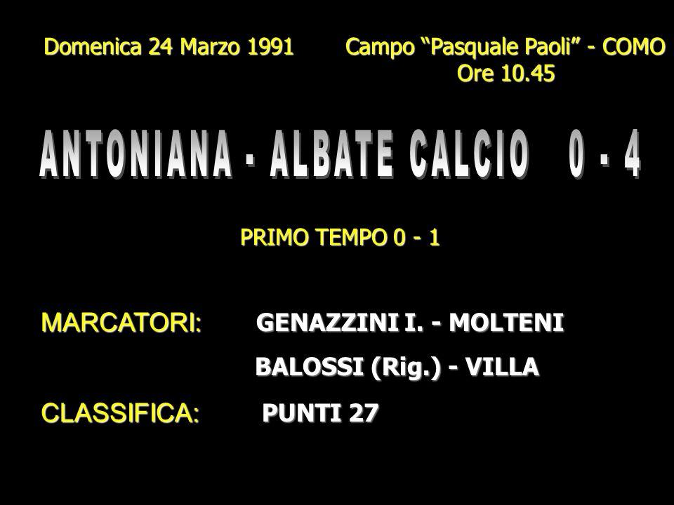 Domenica 17 Marzo 1991 Campo Gigi Meroni - ALBATE Ore 10.45 PRIMO TEMPO 1 - 0 MARCATORI: BETTI - LORUSSO CLASSIFICA: PUNTI 25