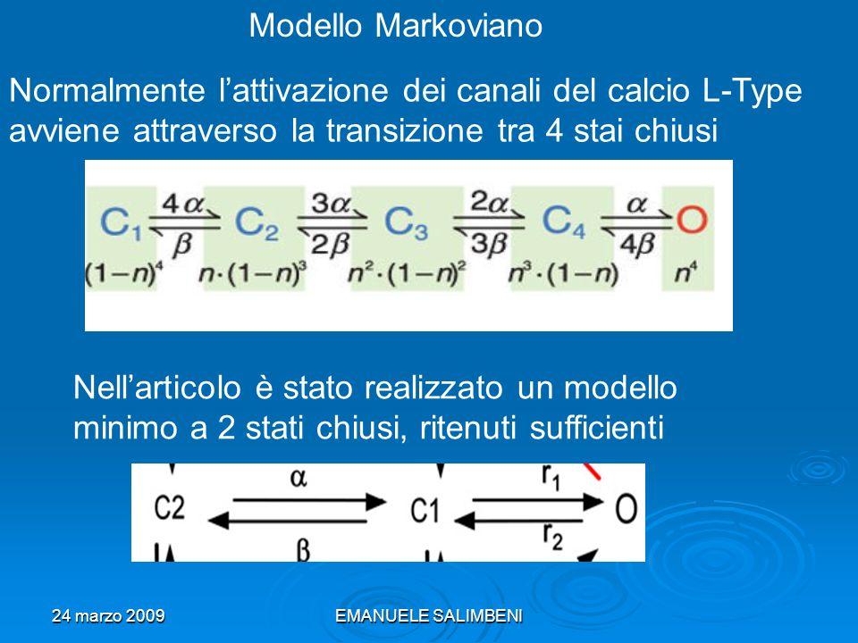 24 marzo 2009EMANUELE SALIMBENI Modello Markoviano Normalmente lattivazione dei canali del calcio L-Type avviene attraverso la transizione tra 4 stai chiusi Nellarticolo è stato realizzato un modello minimo a 2 stati chiusi, ritenuti sufficienti