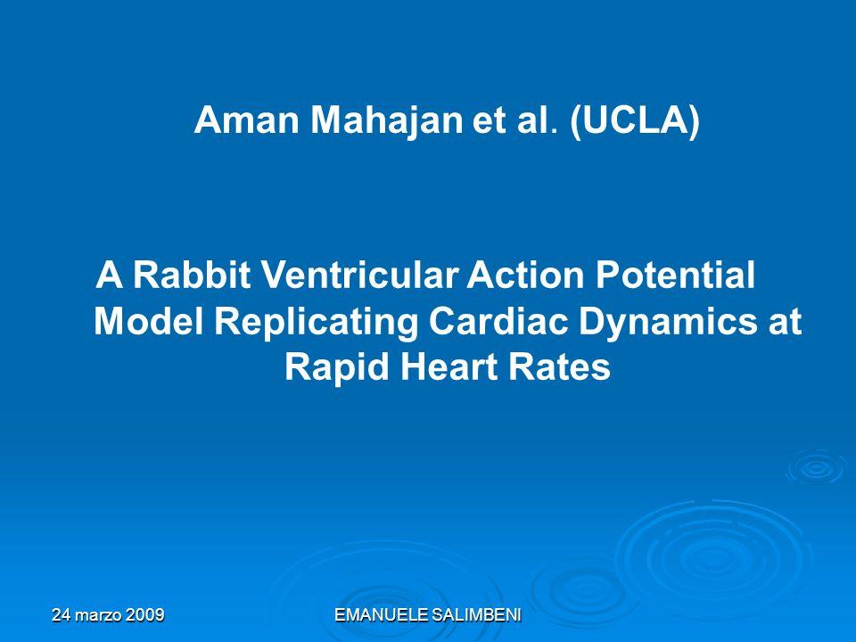 24 marzo 2009EMANUELE SALIMBENI A Rabbit Ventricular Action Potential Model Replicating Cardiac Dynamics at Rapid Heart Rates Aman Mahajan et al.