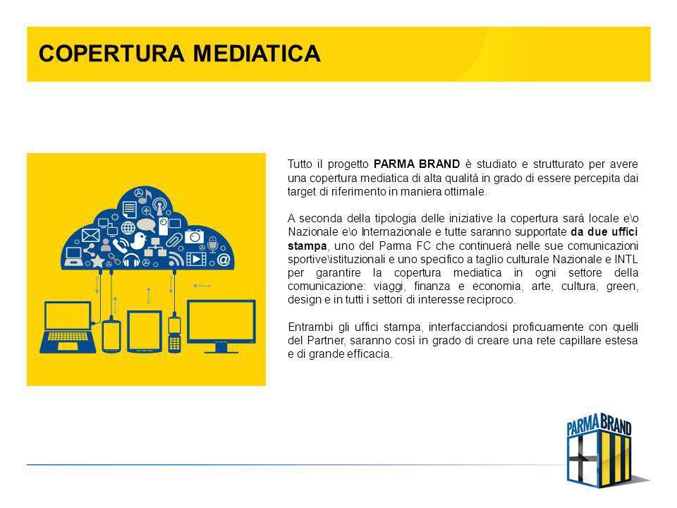 COPERTURA MEDIATICA Tutto il progetto PARMA BRAND è studiato e strutturato per avere una copertura mediatica di alta qualità in grado di essere percep