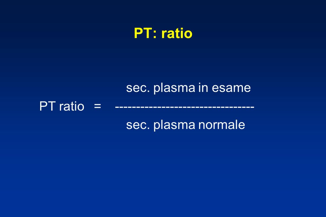 PT: ratio sec. plasma in esame PT ratio = --------------------------------- sec. plasma normale