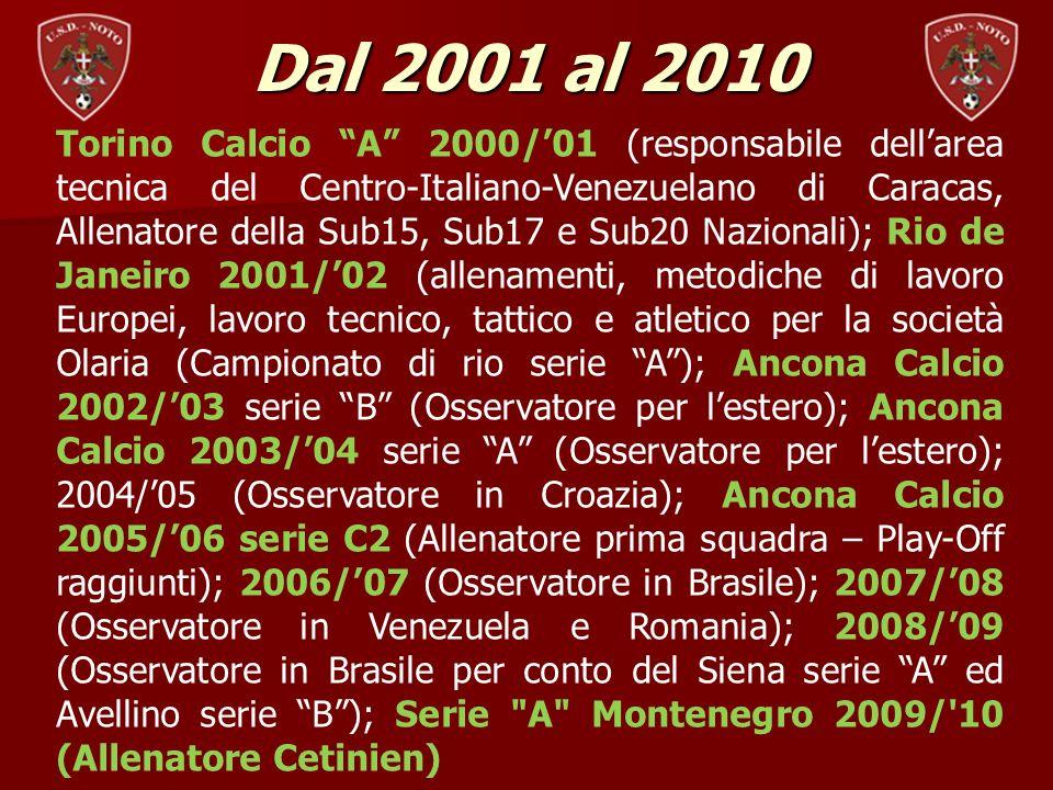 Dal 2001 al 2010 Torino Calcio A 2000/01 (responsabile dellarea tecnica del Centro-Italiano-Venezuelano di Caracas, Allenatore della Sub15, Sub17 e Su