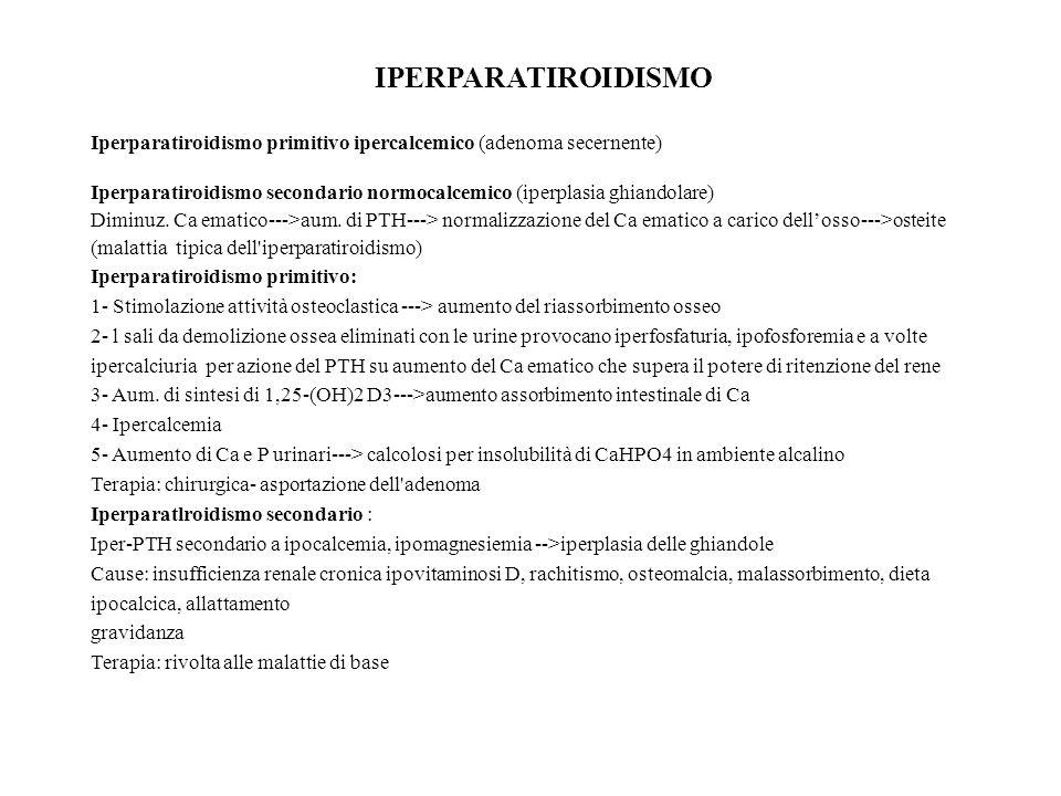 IPERPARATIROIDISMO Iperparatiroidismo primitivo ipercalcemico (adenoma secernente) Iperparatiroidismo secondario normocalcemico (iperplasia ghiandolar
