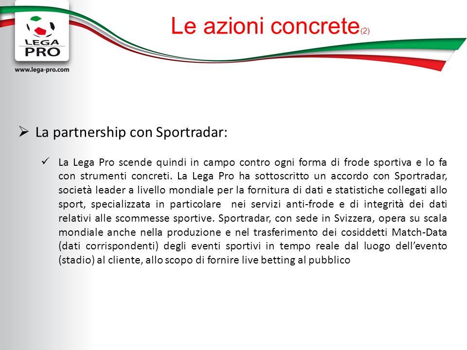 Le azioni concrete (2) La partnership con Sportradar: La Lega Pro scende quindi in campo contro ogni forma di frode sportiva e lo fa con strumenti concreti.