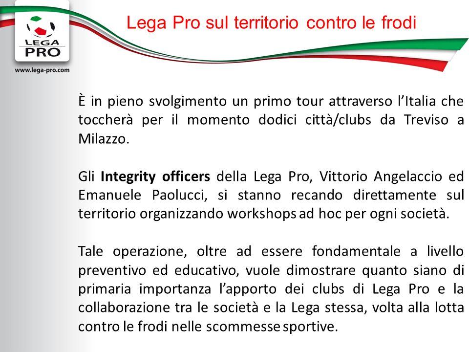 Lega Pro sul territorio contro le frodi È in pieno svolgimento un primo tour attraverso lItalia che toccherà per il momento dodici città/clubs da Treviso a Milazzo.
