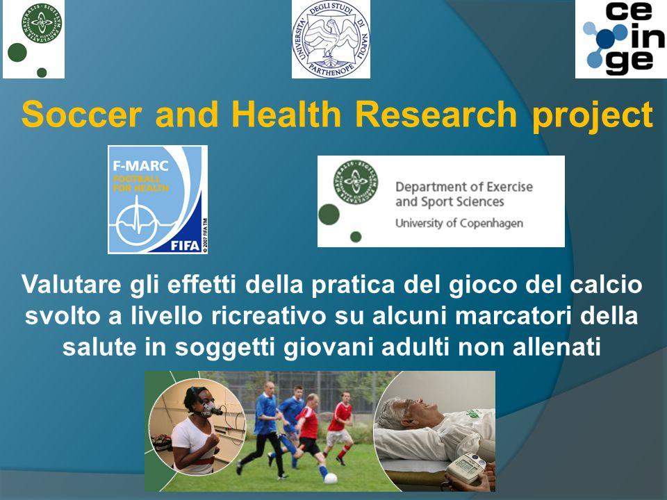 Soccer and Health Research project Valutare gli effetti della pratica del gioco del calcio svolto a livello ricreativo su alcuni marcatori della salute in soggetti giovani adulti non allenati