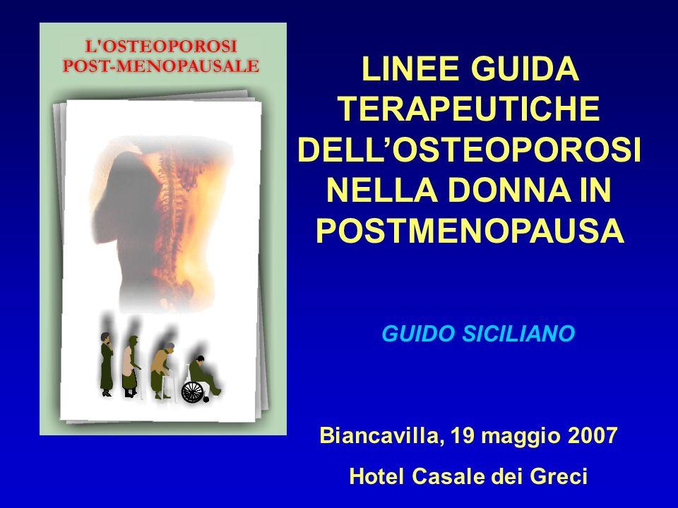 LINEE GUIDA TERAPEUTICHE DELLOSTEOPOROSI NELLA DONNA IN POSTMENOPAUSA GUIDO SICILIANO Biancavilla, 19 maggio 2007 Hotel Casale dei Greci