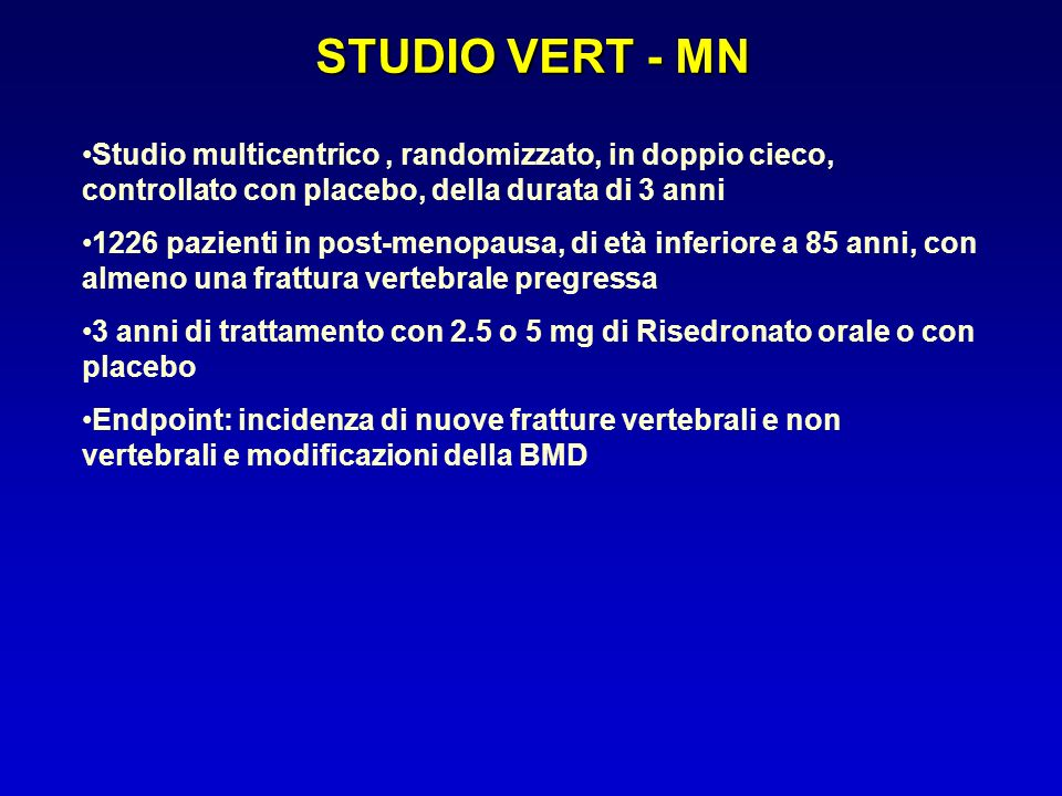 STUDIO VERT - MN Studio multicentrico, randomizzato, in doppio cieco, controllato con placebo, della durata di 3 anni 1226 pazienti in post-menopausa,