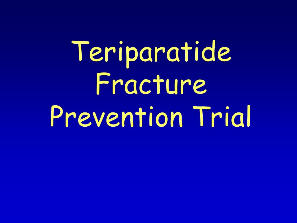 Teriparatide Fracture Prevention Trial