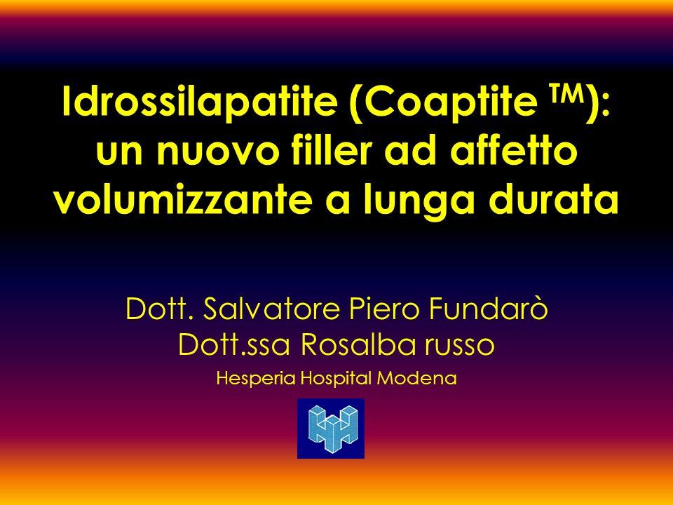 Idrossilapatite (Coaptite TM ): un nuovo filler ad affetto volumizzante a lunga durata Dott. Salvatore Piero Fundarò Dott.ssa Rosalba russo Hesperia H