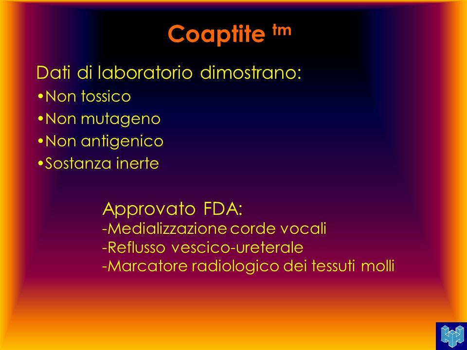 Coaptite tm Dati di laboratorio dimostrano: Non tossico Non mutageno Non antigenico Sostanza inerte Approvato FDA: -Medializzazione corde vocali -Refl