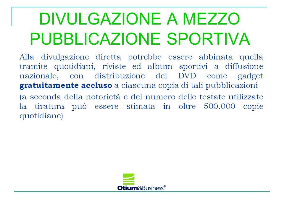 DIVULGAZIONE A MEZZO PUBBLICAZIONE SPORTIVA Alla divulgazione diretta potrebbe essere abbinata quella tramite quotidiani, riviste ed album sportivi a