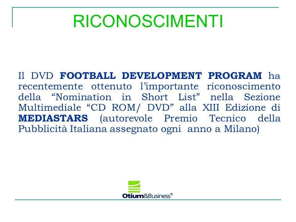 RICONOSCIMENTI Il DVD FOOTBALL DEVELOPMENT PROGRAM ha recentemente ottenuto limportante riconoscimento della Nomination in Short List nella Sezione Mu
