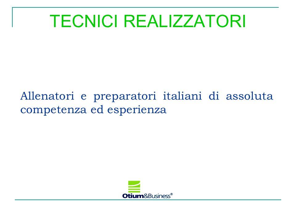 TECNICI REALIZZATORI Allenatori e preparatori italiani di assoluta competenza ed esperienza