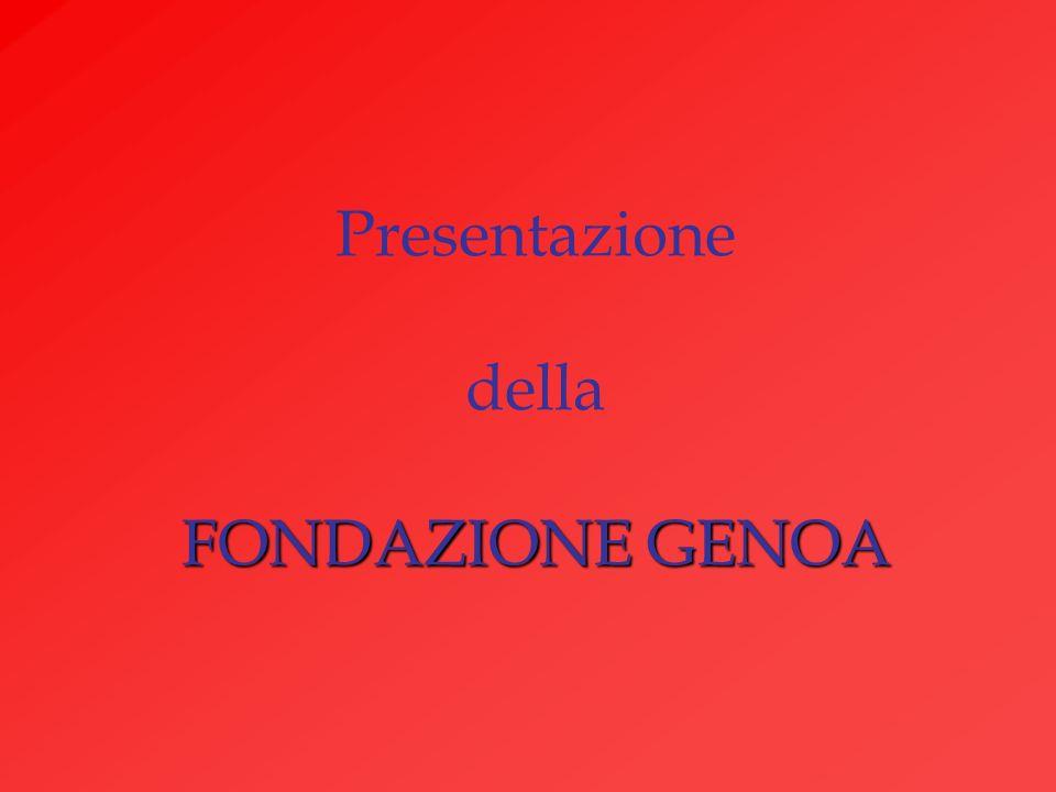 FONDAZIONE GENOA Presentazione della FONDAZIONE GENOA