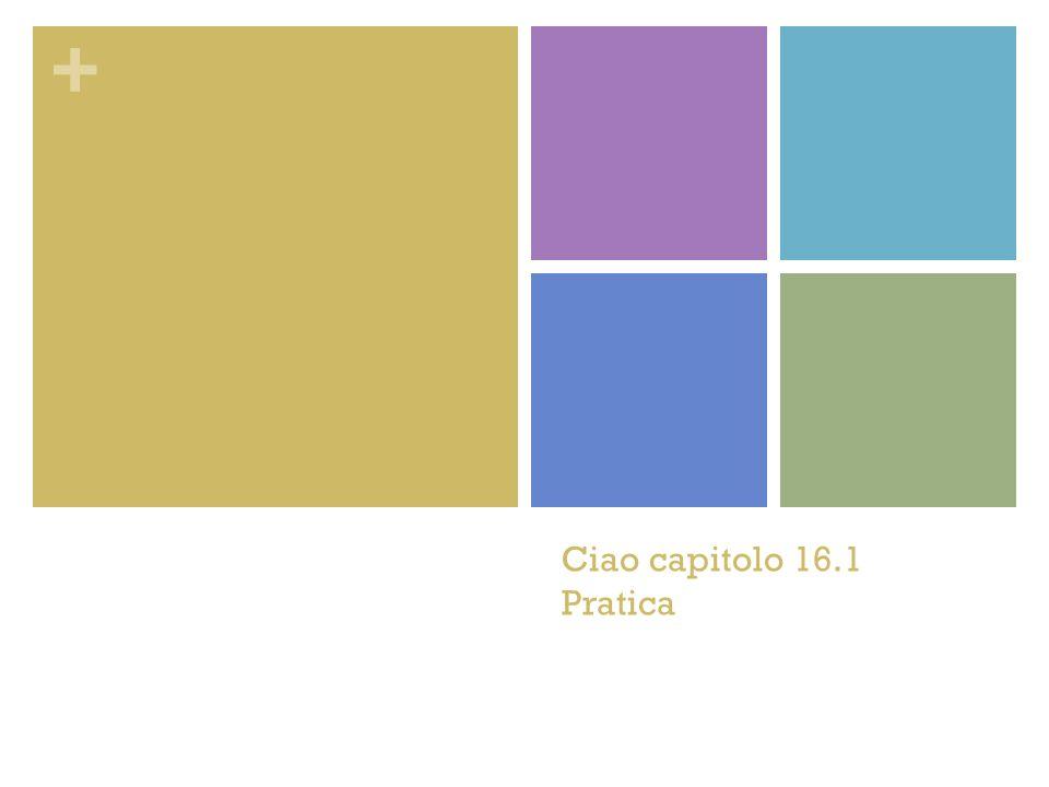 + Ciao capitolo 16.1 Pratica
