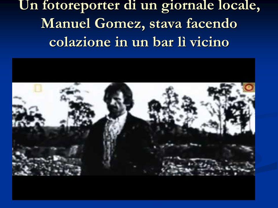 Un fotoreporter di un giornale locale, Manuel Gomez, stava facendo colazione in un bar lì vicino