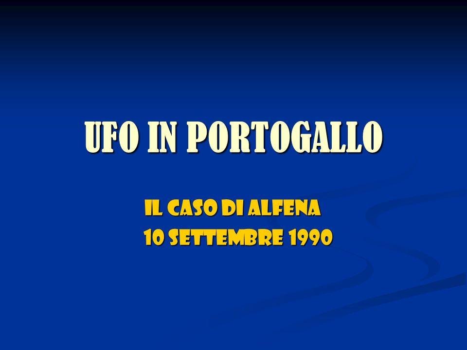 UFO IN PORTOGALLO Il caso di Alfena Il caso di Alfena 10 Settembre 1990 10 Settembre 1990