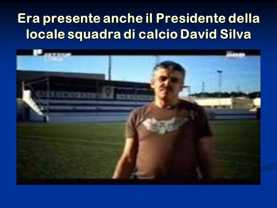 Era presente anche il Presidente della locale squadra di calcio David Silva