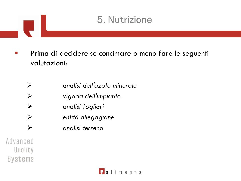 5. Nutrizione Prima di decidere se concimare o meno fare le seguenti valutazioni: analisi dell'azoto minerale vigoria dell'impianto analisi fogliari e