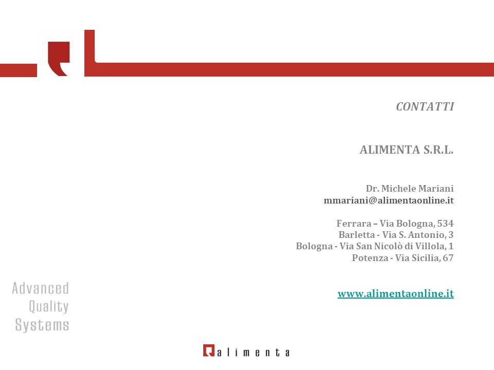 CONTATTI ALIMENTA S.R.L. Dr. Michele Mariani mmariani@alimentaonline.it Ferrara – Via Bologna, 534 Barletta - Via S. Antonio, 3 Bologna - Via San Nico