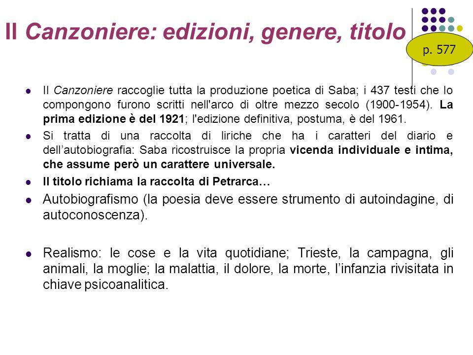 Il Canzoniere: edizioni, genere, titolo Il Canzoniere raccoglie tutta la produzione poetica di Saba; i 437 testi che lo compongono furono scritti nell