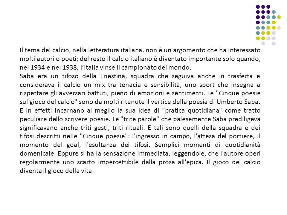 Il tema del calcio, nella letteratura italiana, non è un argomento che ha interessato molti autori o poeti; del resto il calcio italiano è diventato i