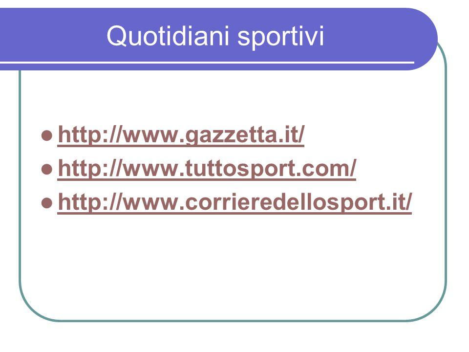 Quotidiani sportivi http://www.gazzetta.it/ http://www.tuttosport.com/ http://www.corrieredellosport.it/