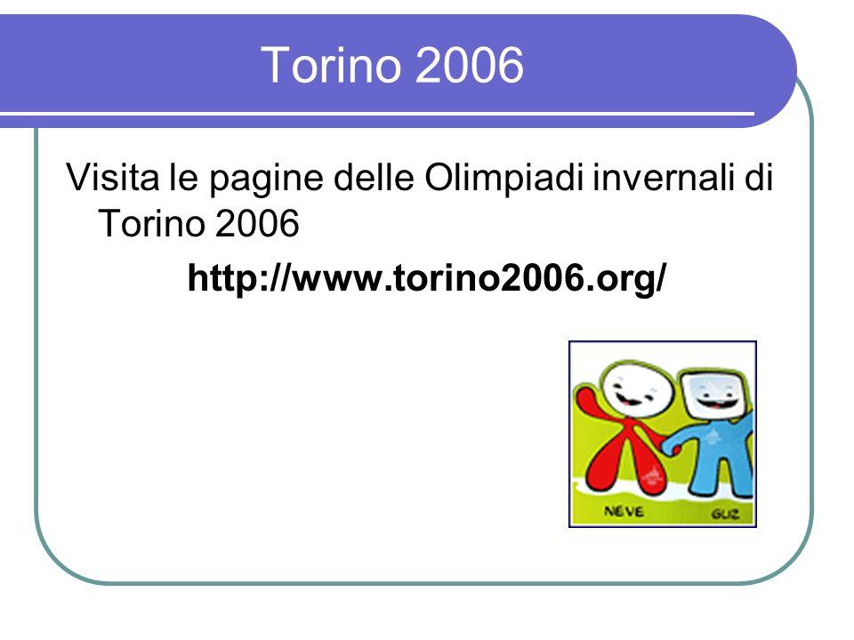 Torino 2006 Visita le pagine delle Olimpiadi invernali di Torino 2006 http://www.torino2006.org/