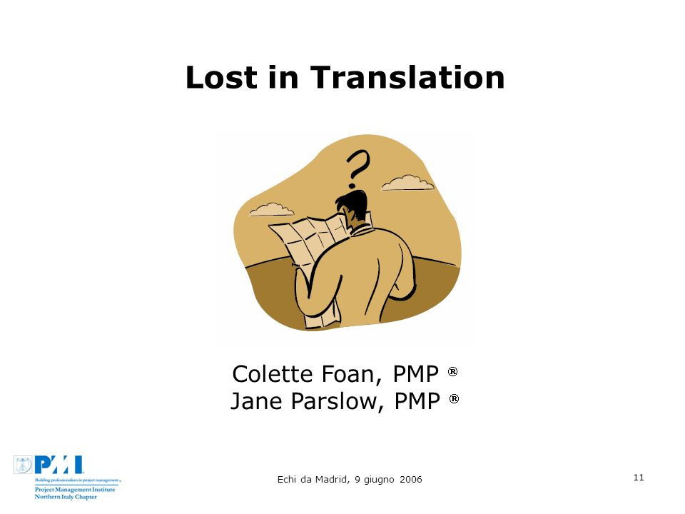 Echi da Madrid, 9 giugno 2006 11 Lost in Translation Colette Foan, PMP Jane Parslow, PMP