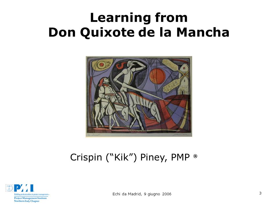 Echi da Madrid, 9 giugno 2006 3 Learning from Don Quixote de la Mancha Crispin (Kik) Piney, PMP