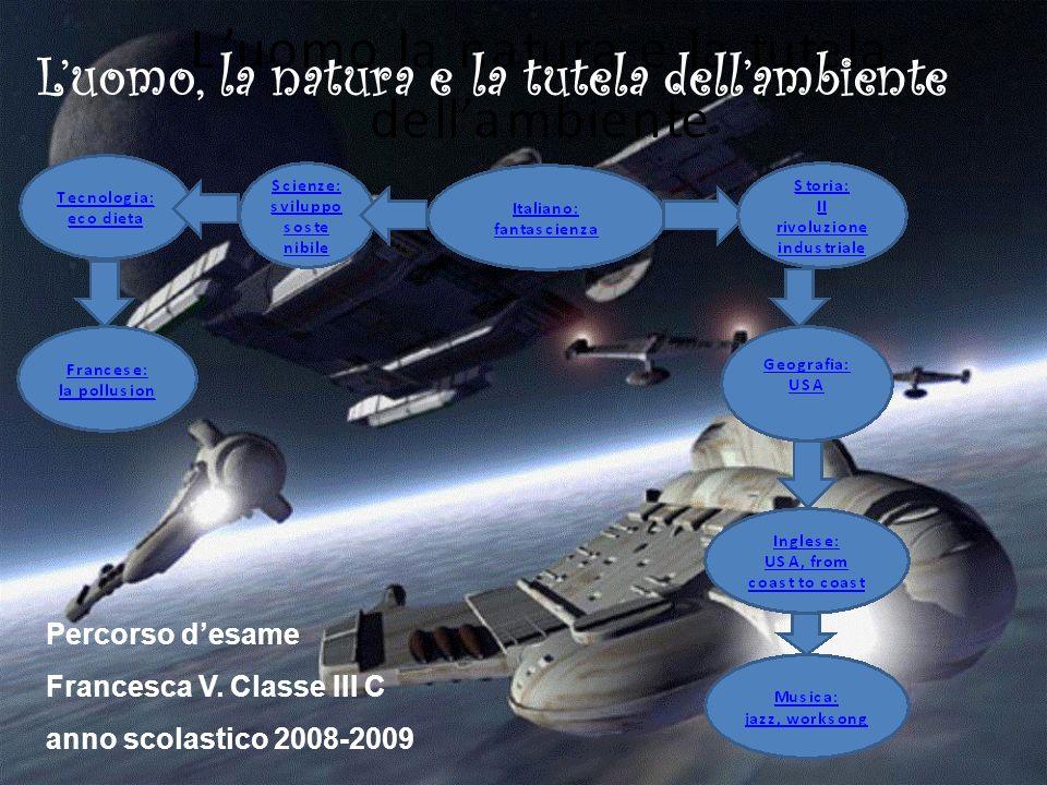Percorso desame Francesca V. Classe III C anno scolastico 2008-2009 Luomo, la natura e la tutela dellambiente